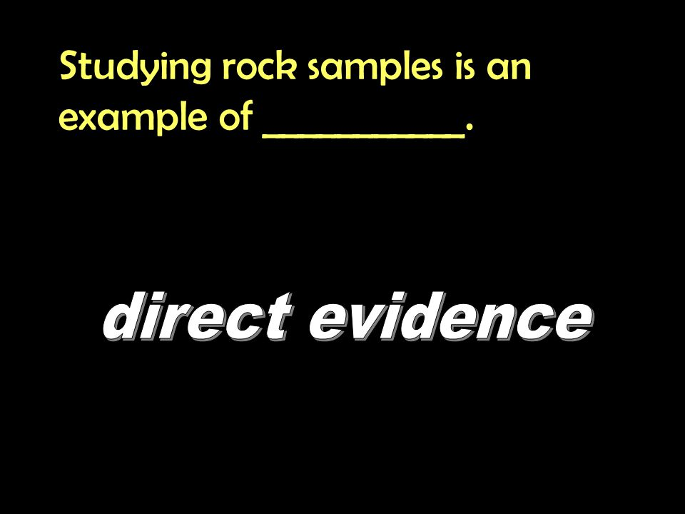Studying rock samples is an example of ___________.