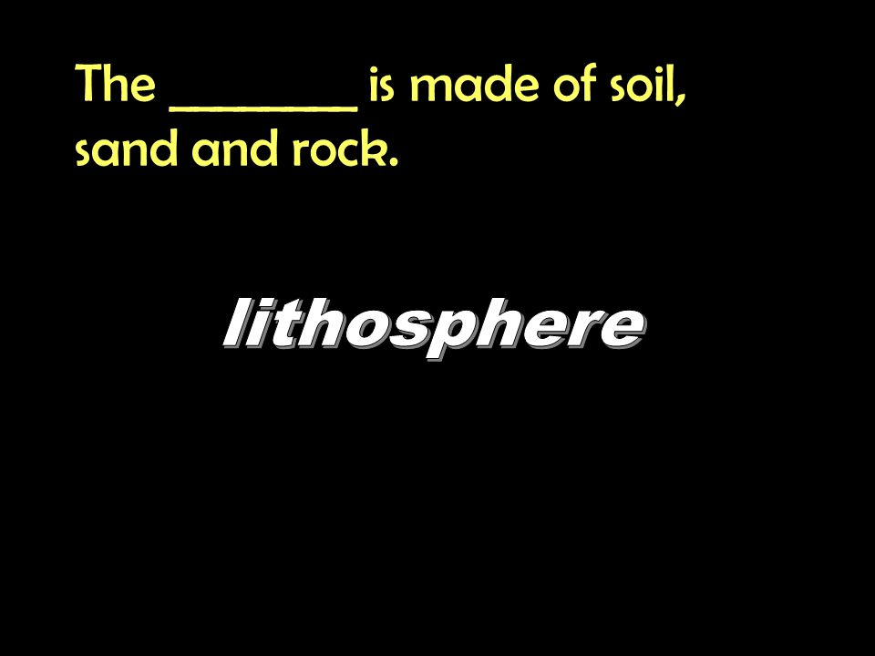 The ________ is made of soil, sand and rock.