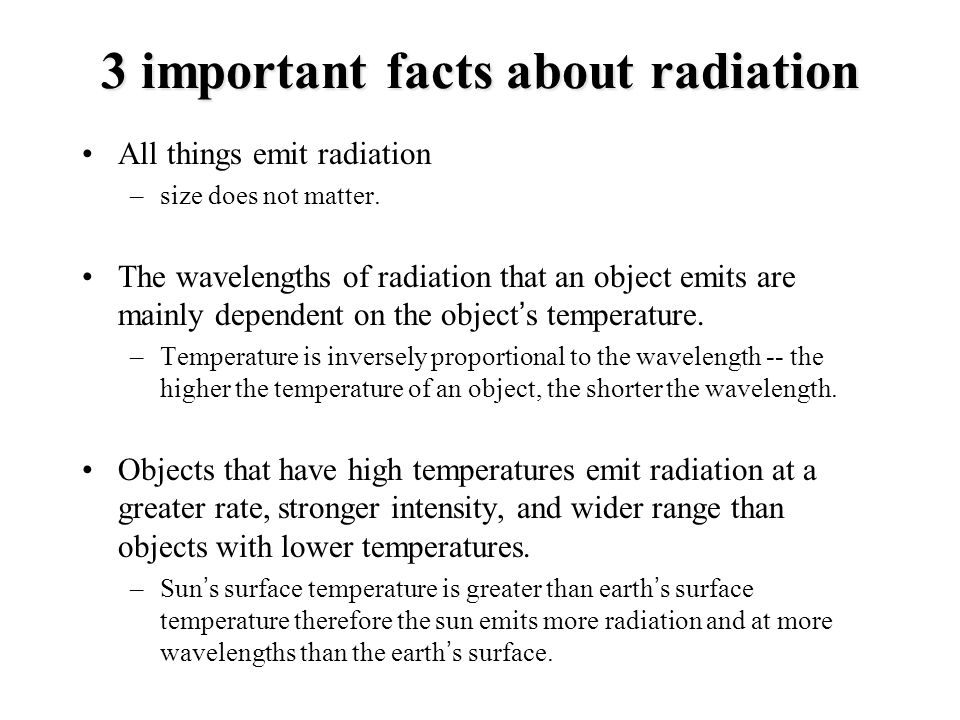 3 important facts about radiation All things emit radiation –size does not matter.