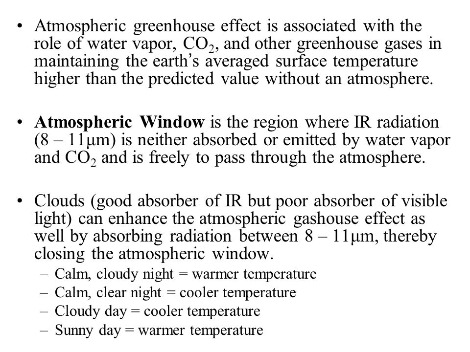 Atmospheric greenhouse effect is associated with the role of water vapor, CO 2, and other greenhouse gases in maintaining the earth's averaged surface temperature higher than the predicted value without an atmosphere.