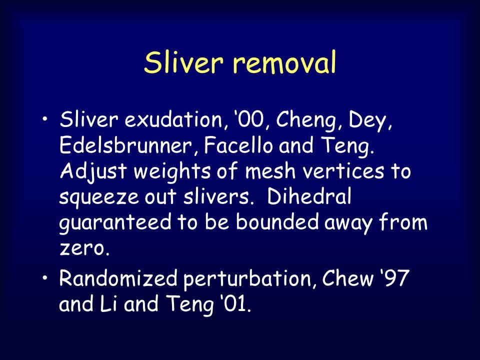 Sliver removal Sliver exudation, '00, Cheng, Dey, Edelsbrunner, Facello and Teng.