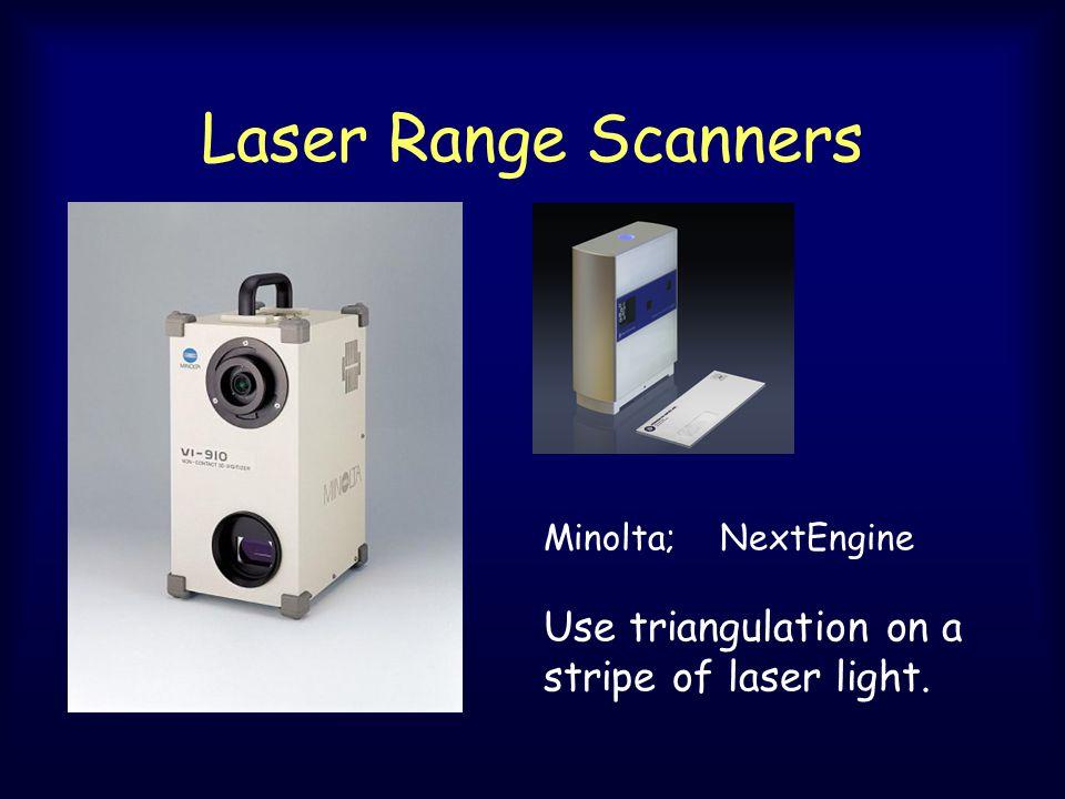 Laser Range Scanners Minolta; NextEngine Use triangulation on a stripe of laser light.