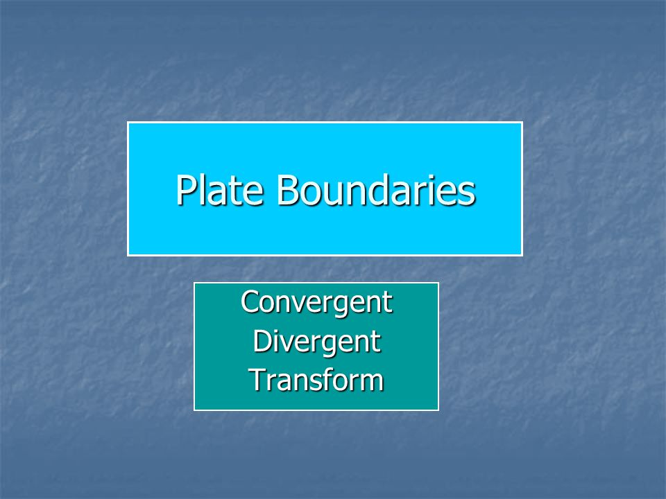Plate Boundaries ConvergentDivergentTransform