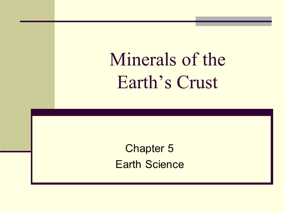 Minerals of the Earth's Crust Chapter 5 Earth Science