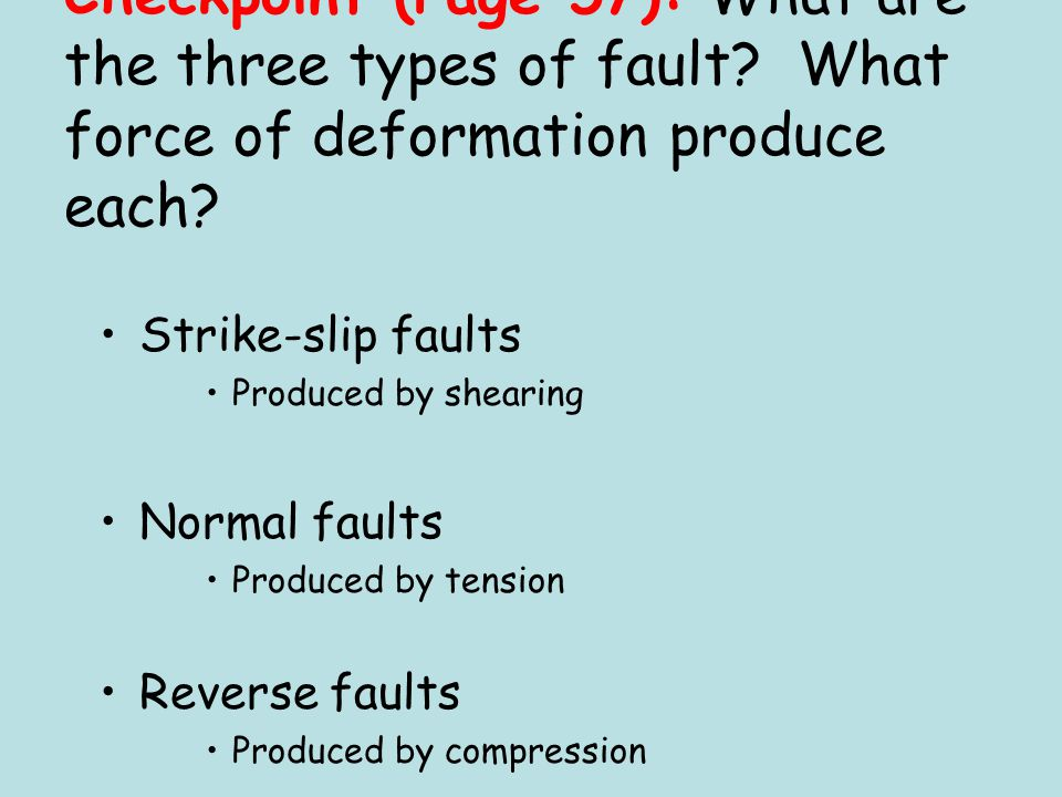 Reverse Faults A type of fault where the hanging wall slides up Compression forces cause reverse faults EQ: How do stress forces affect rock?