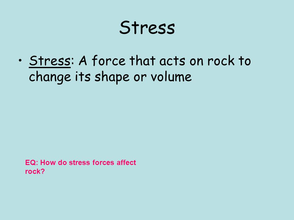 Two powerful forces that change rock in the Earth's crust: –Stress –Friction