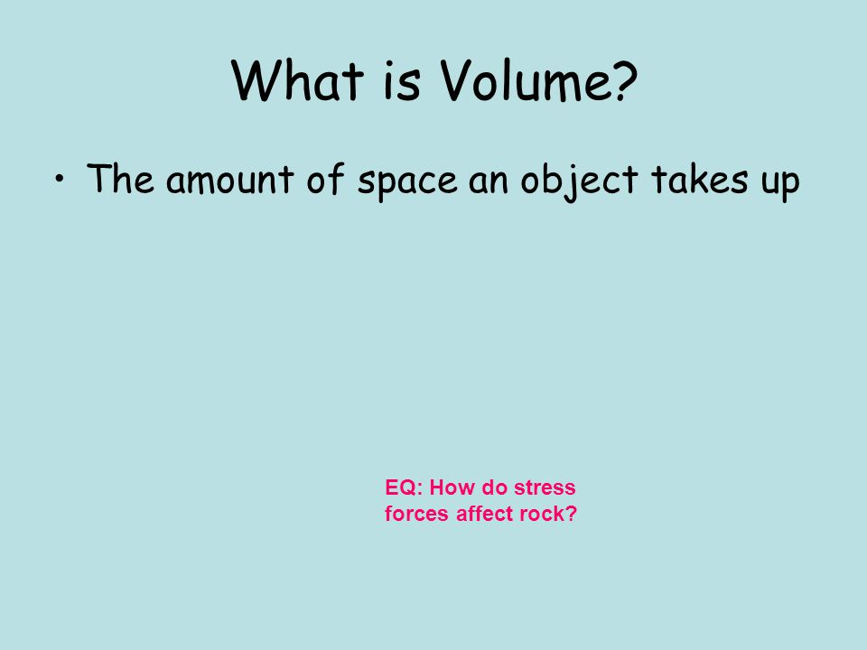 Stress Stress: A force that acts on rock to change its shape or volume EQ: How do stress forces affect rock?