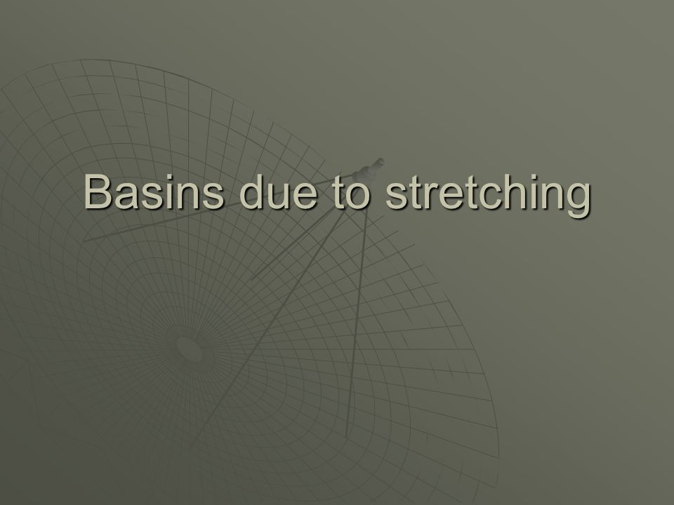 Basins due to stretching
