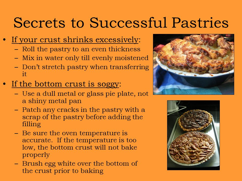 If your crust shrinks excessively: –Roll the pastry to an even thickness –Mix in water only till evenly moistened –Don't stretch pastry when transferr