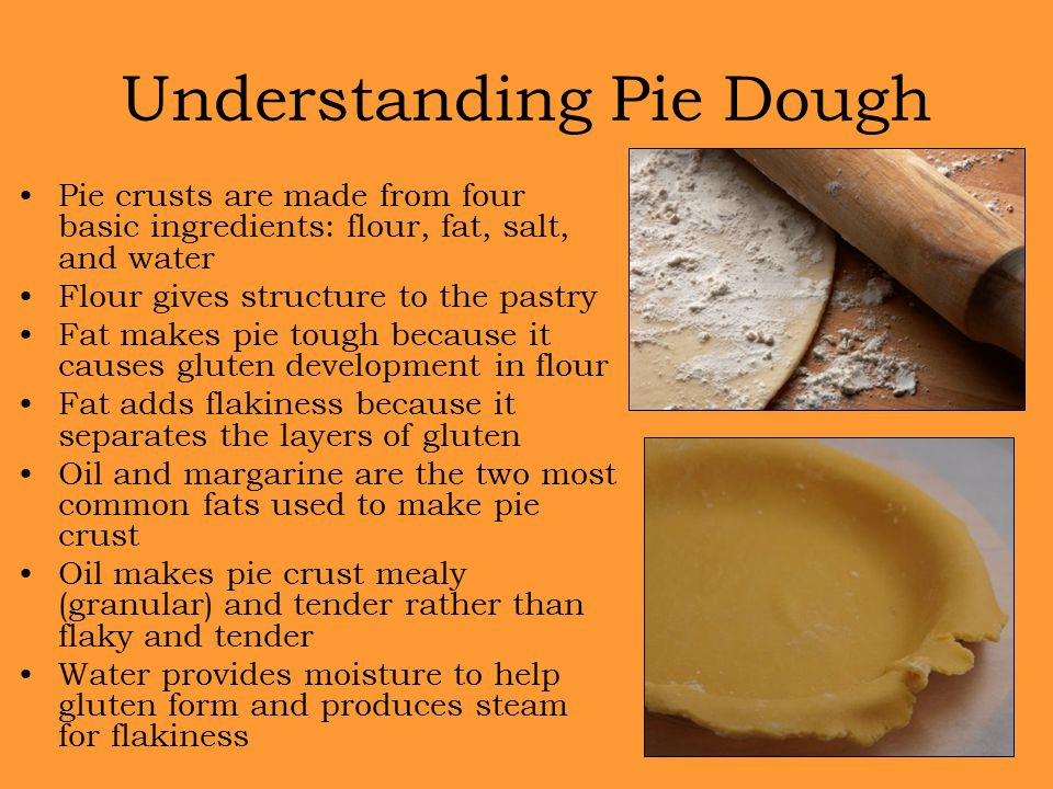 Understanding Pie Dough Pie crusts are made from four basic ingredients: flour, fat, salt, and water Flour gives structure to the pastry Fat makes pie