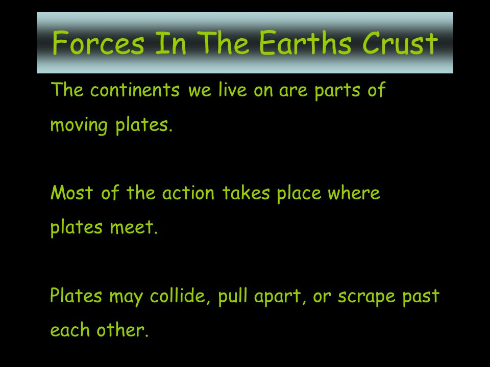 The continents we live on are parts of moving plates.