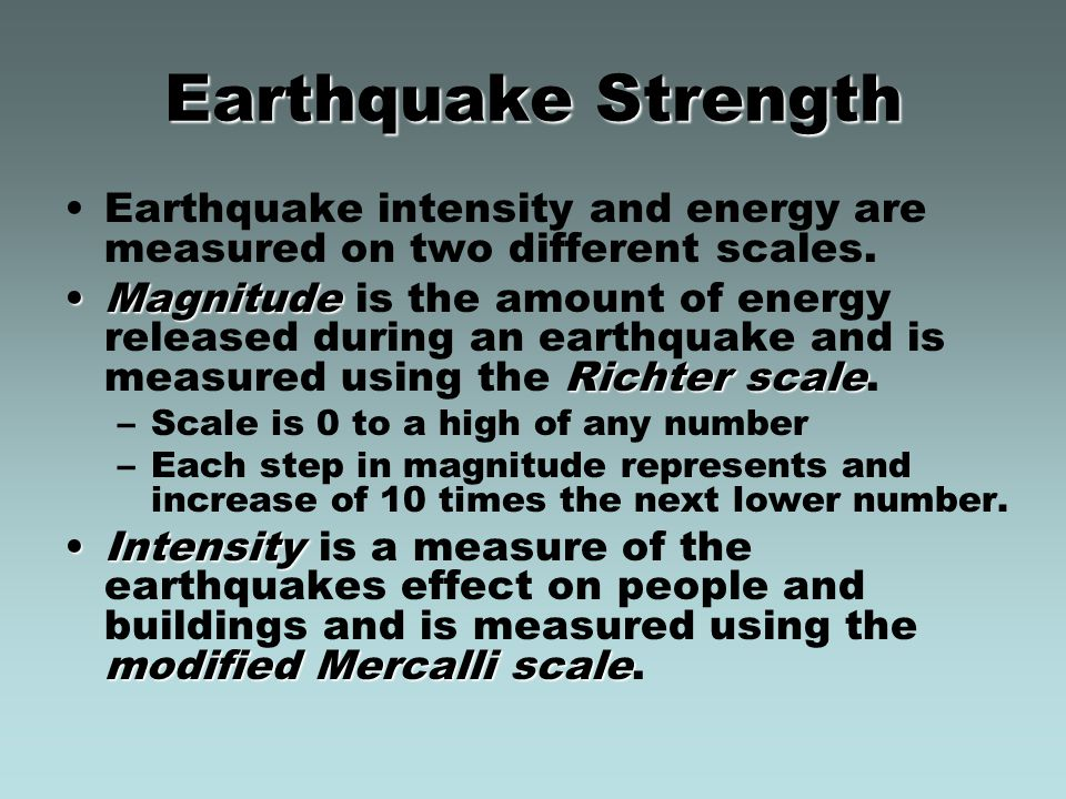 Earthquake Strength Earthquake intensity and energy are measured on two different scales.