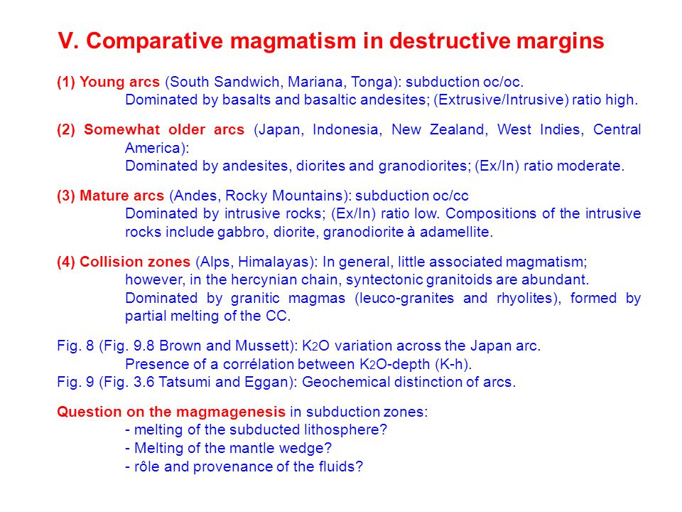 V. Comparative magmatism in destructive margins (1) Young arcs (South Sandwich, Mariana, Tonga): subduction oc/oc. Dominated by basalts and basaltic a