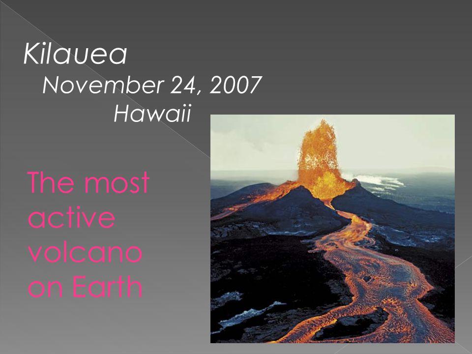 Kilauea November 24, 2007 Hawaii The most active volcano on Earth