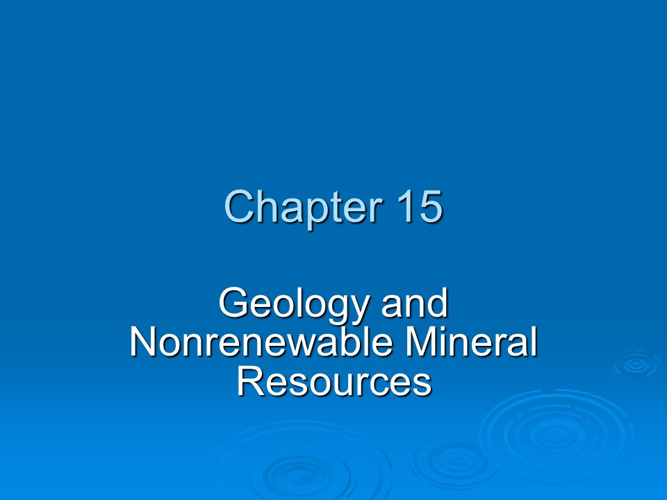 Chapter 15 Geology and Nonrenewable Mineral Resources