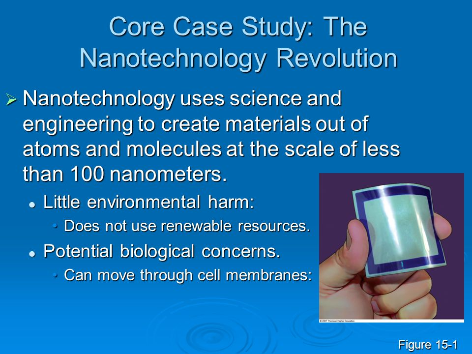 Core Case Study: The Nanotechnology Revolution  Nanotechnology uses science and engineering to create materials out of atoms and molecules at the sca