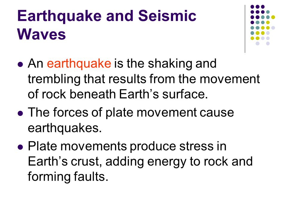 Earthquake and Seismic Waves An earthquake is the shaking and trembling that results from the movement of rock beneath Earth's surface.