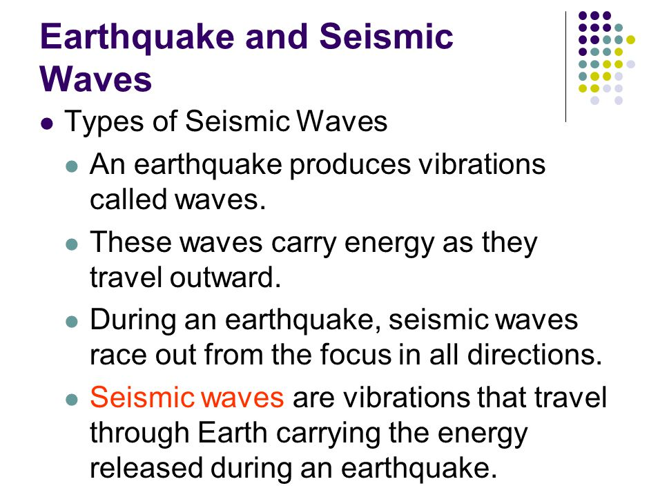 Earthquake and Seismic Waves Types of Seismic Waves An earthquake produces vibrations called waves.