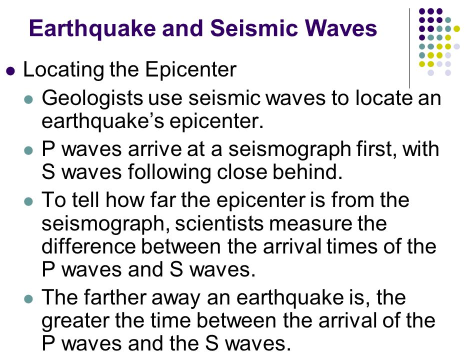 Earthquake and Seismic Waves Locating the Epicenter Geologists use seismic waves to locate an earthquake's epicenter.