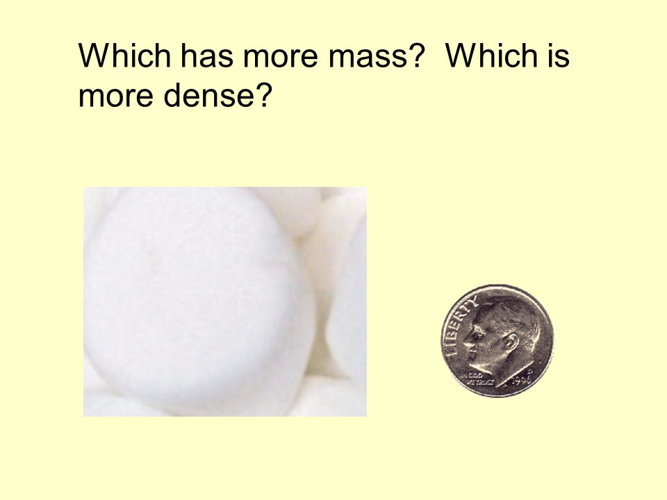 Which has more mass Which is more dense
