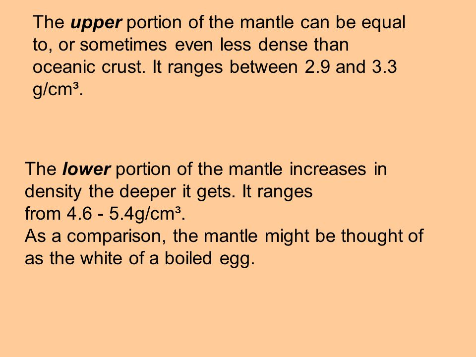 The upper portion of the mantle can be equal to, or sometimes even less dense than oceanic crust.