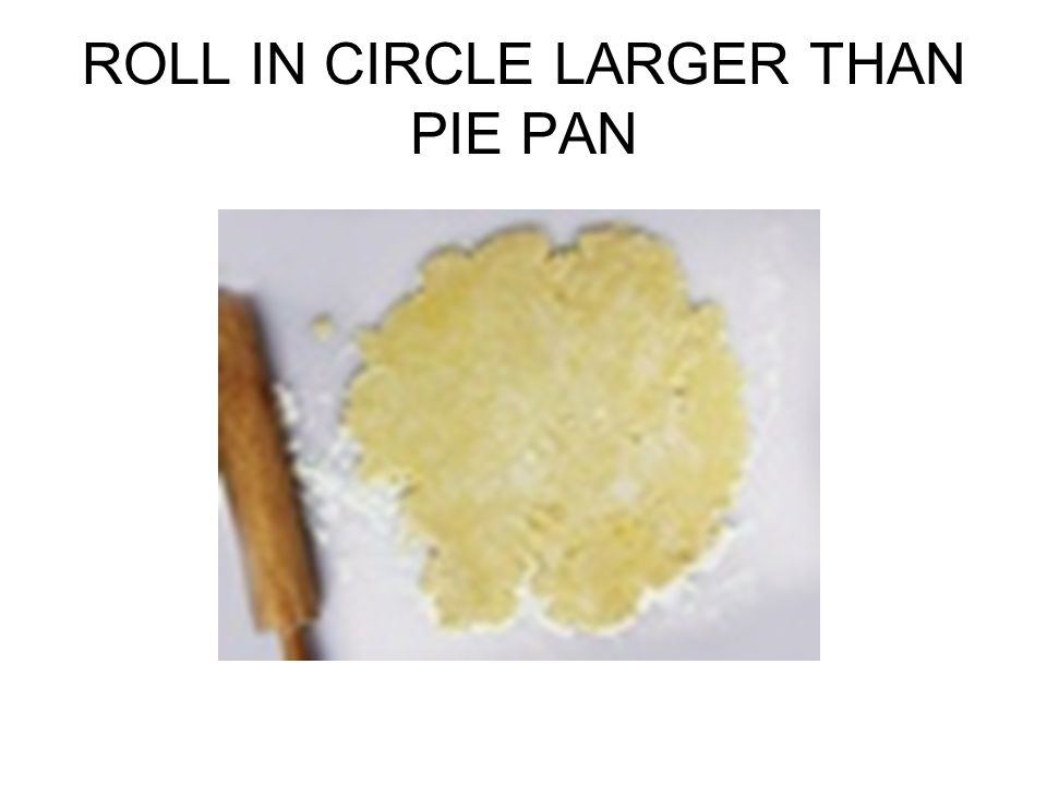 ROLL IN CIRCLE LARGER THAN PIE PAN
