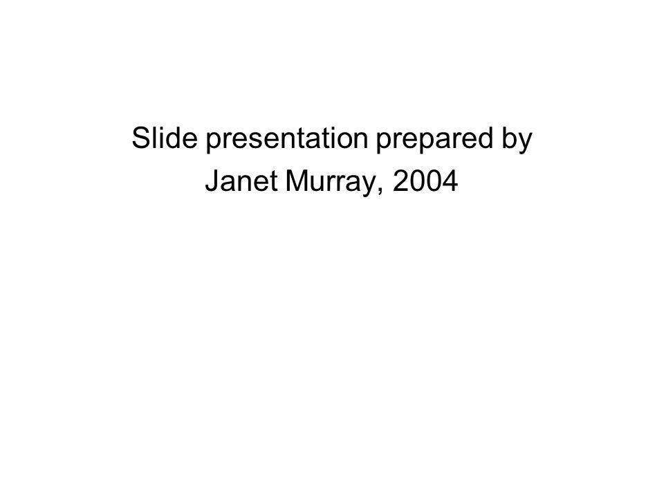 Slide presentation prepared by Janet Murray, 2004