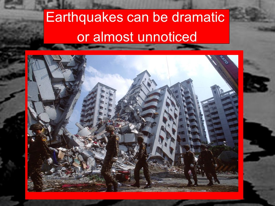 Earthquakes can be dramatic or almost unnoticed