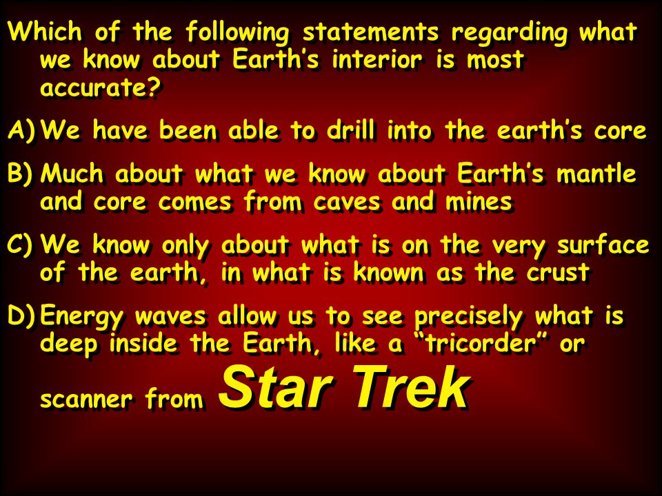 Which of the following statements regarding what we know about Earth's interior is most accurate.