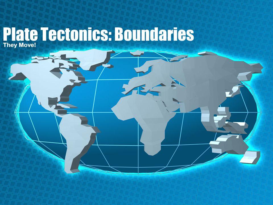 Plate Tectonics: Boundaries They Move!