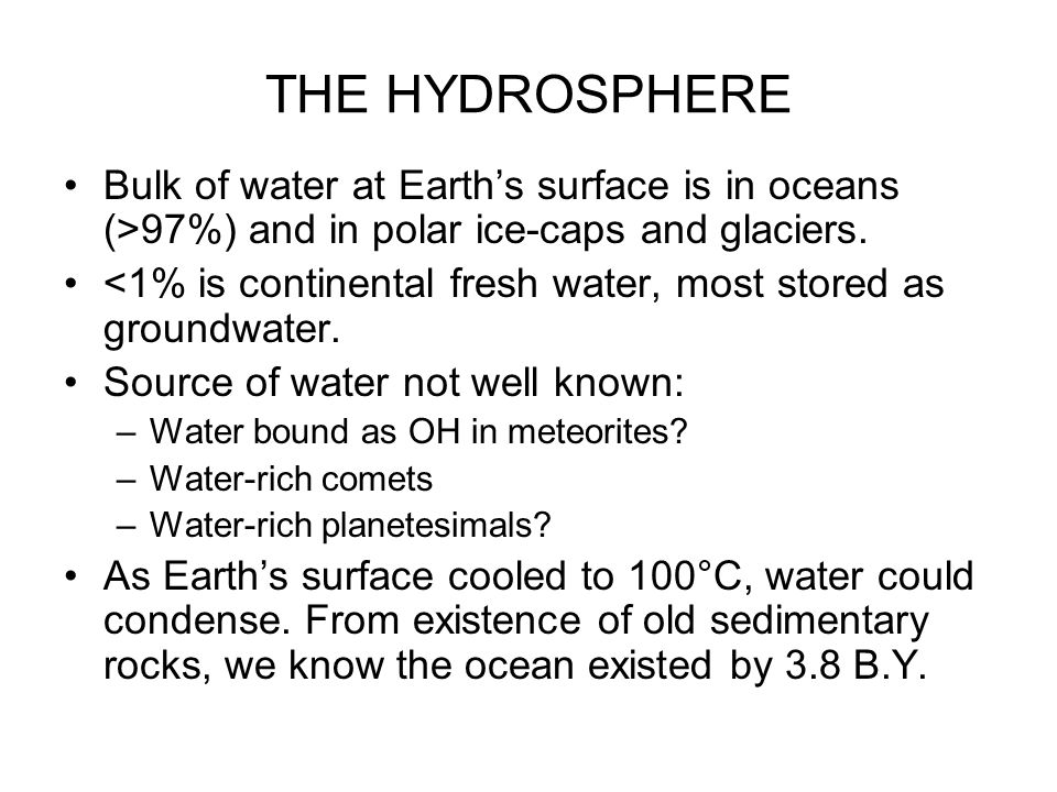 THE HYDROSPHERE Bulk of water at Earth's surface is in oceans (>97%) and in polar ice-caps and glaciers. <1% is continental fresh water, most stored a