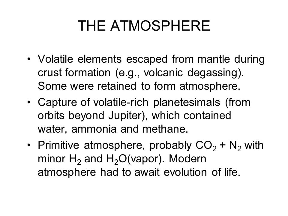 THE ATMOSPHERE Volatile elements escaped from mantle during crust formation (e.g., volcanic degassing).