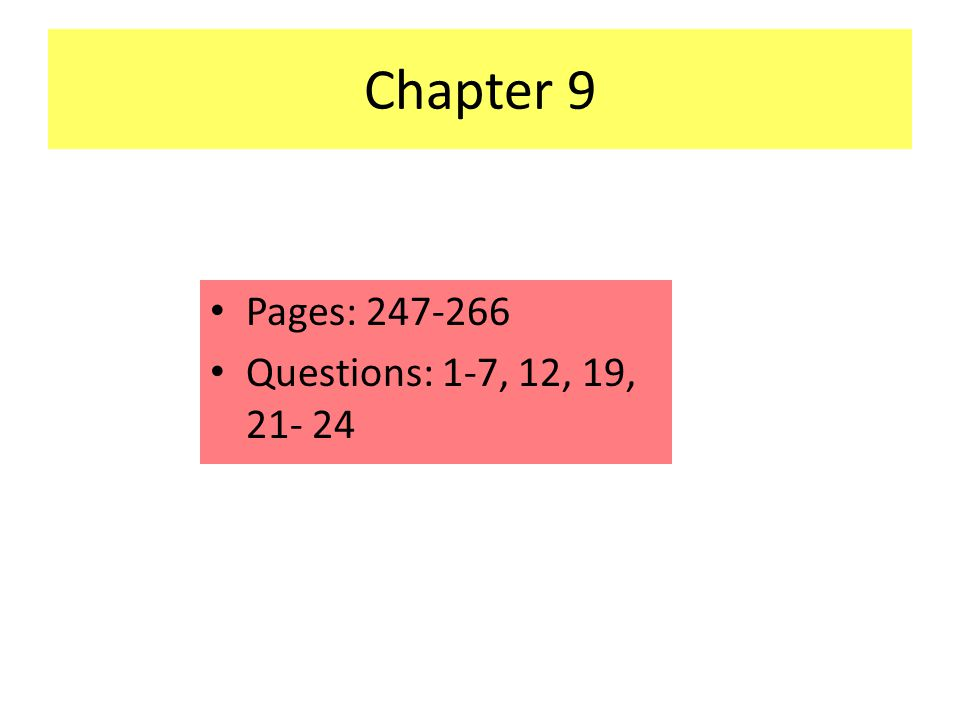 Chapter 9 Pages: 247-266 Questions: 1-7, 12, 19, 21- 24