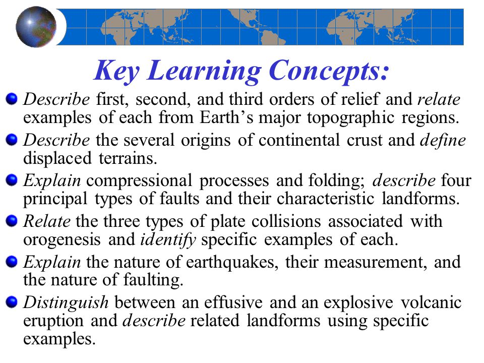 Key Learning Concepts: Describe first, second, and third orders of relief and relate examples of each from Earth's major topographic regions. Describe