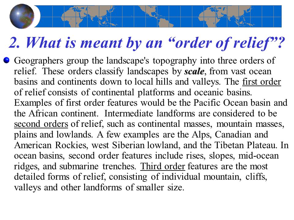 """2. What is meant by an """"order of relief""""? scale Geographers group the landscape's topography into three orders of relief. These orders classify landsc"""