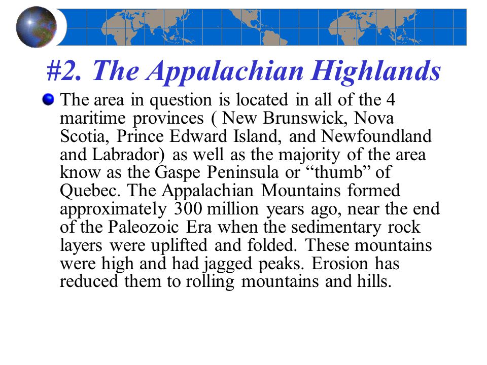 #2. The Appalachian Highlands The area in question is located in all of the 4 maritime provinces ( New Brunswick, Nova Scotia, Prince Edward Island, a