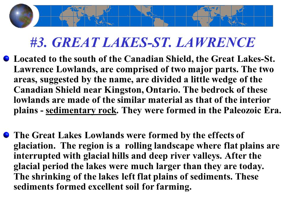 #3. GREAT LAKES-ST. LAWRENCE Located to the south of the Canadian Shield, the Great Lakes-St. Lawrence Lowlands, are comprised of two major parts. The