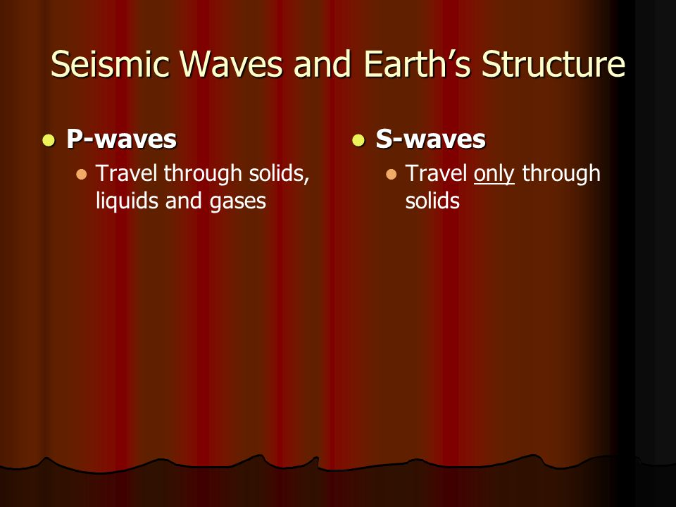 Seismic Waves and Earth's Structure Scientists infer the properties of Earth s interior through the analysis of seismic wave data.