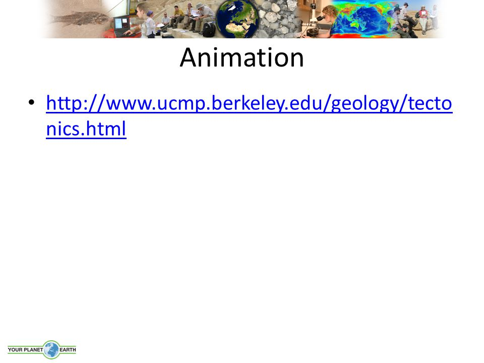 Animation http://www.ucmp.berkeley.edu/geology/tecto nics.html http://www.ucmp.berkeley.edu/geology/tecto nics.html