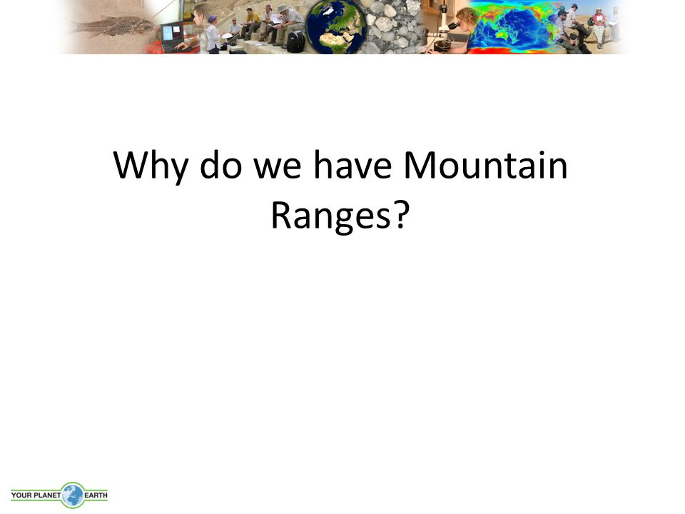 Why do we have Mountain Ranges?