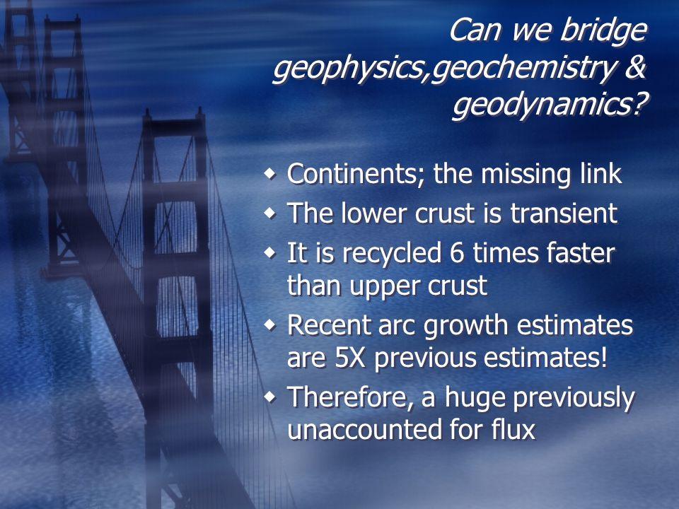 Can we bridge geophysics,geochemistry & geodynamics.