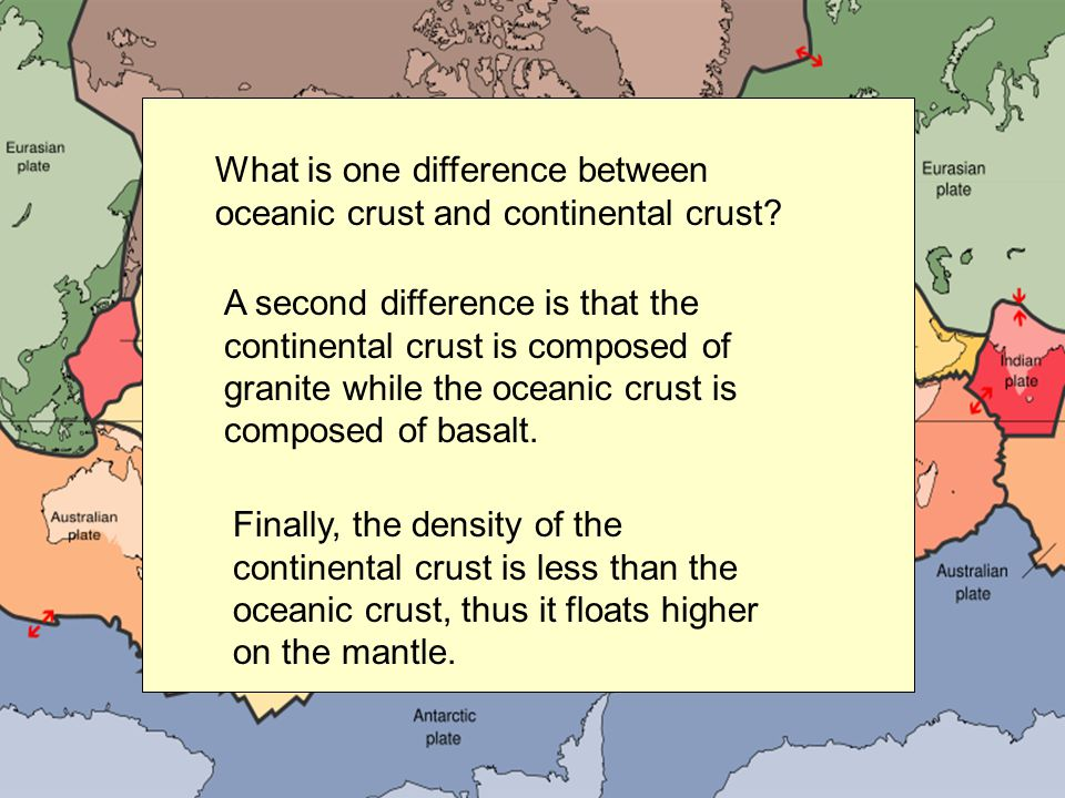 What is one difference between oceanic crust and continental crust? A second difference is that the continental crust is composed of granite while the