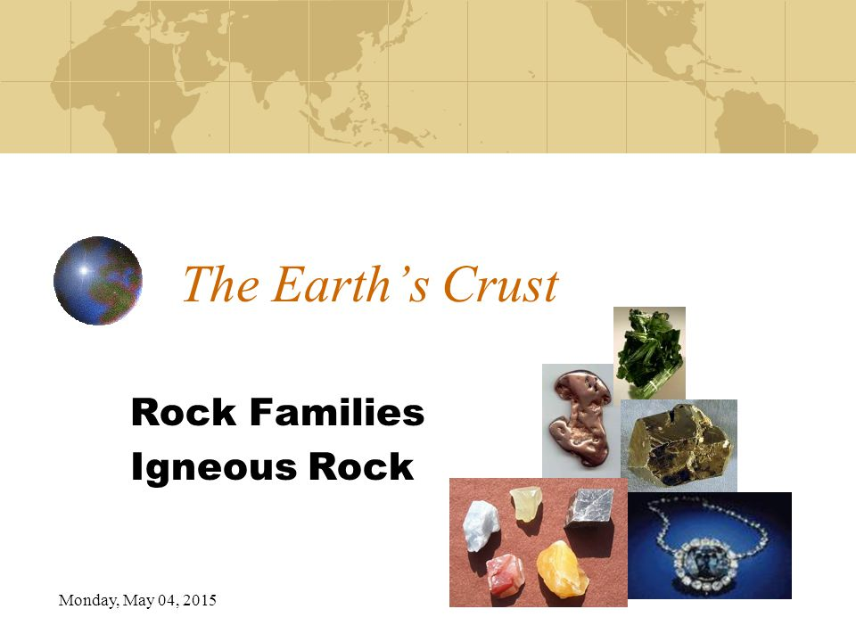 Monday, May 04, 2015 The Earth's Crust Rock Families Igneous Rock