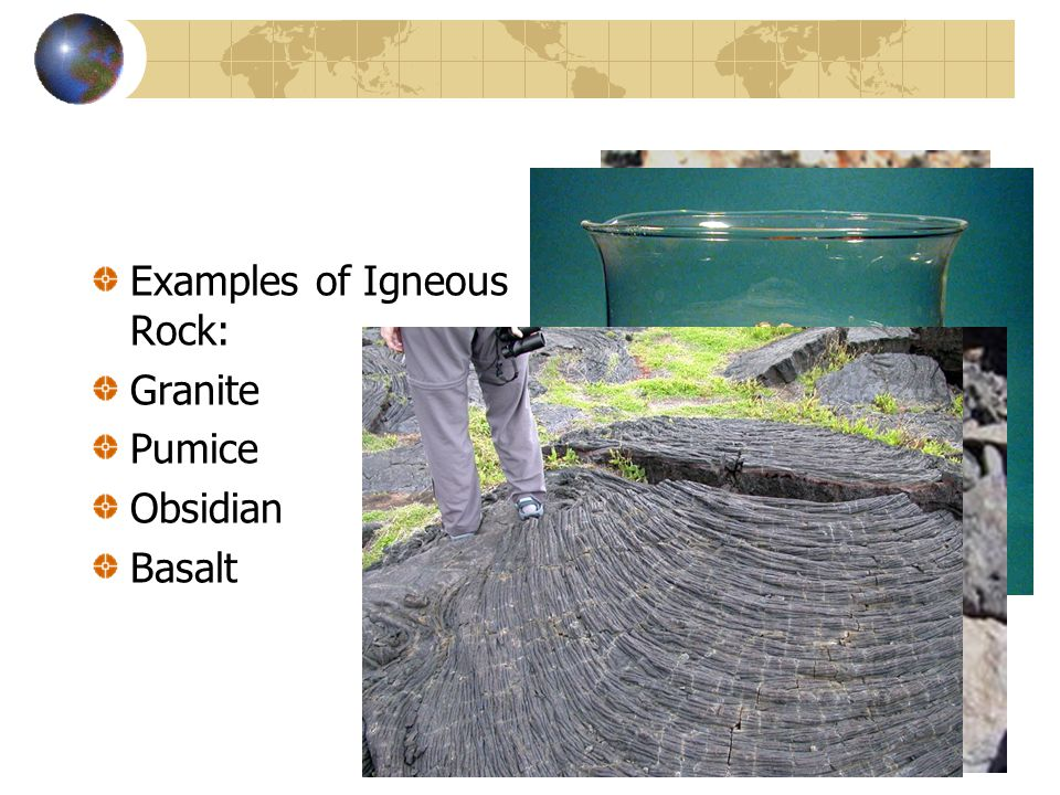 Examples of Igneous Rock: Granite Pumice Obsidian Basalt