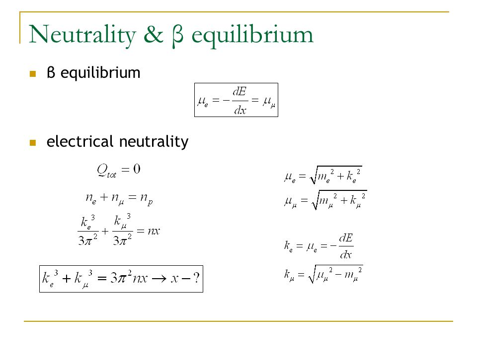 Neutrality & β equilibrium β equilibrium electrical neutrality