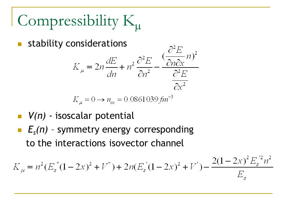 Compressibility K  stability considerations V(n) - isoscalar potential E s (n) – symmetry energy corresponding to the interactions isovector channel