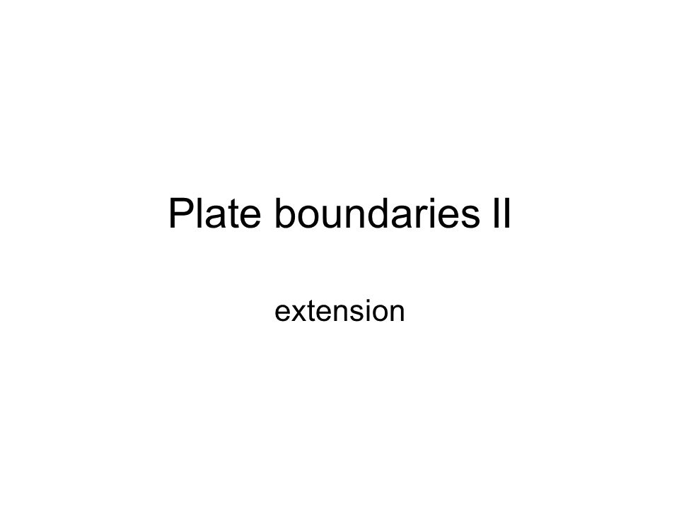 Plate boundaries II extension