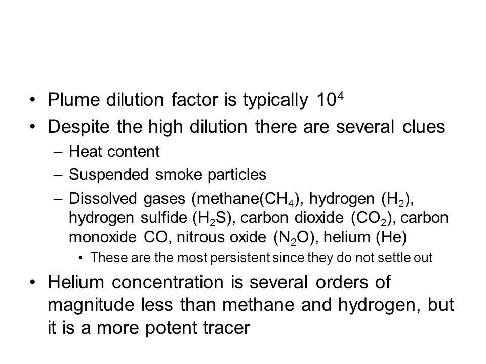 Plume dilution factor is typically 10 4 Despite the high dilution there are several clues –Heat content –Suspended smoke particles –Dissolved gases (m