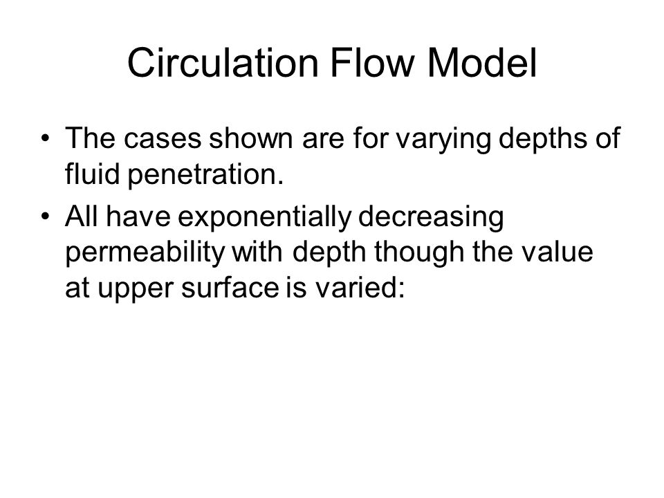 Circulation Flow Model The cases shown are for varying depths of fluid penetration. All have exponentially decreasing permeability with depth though t