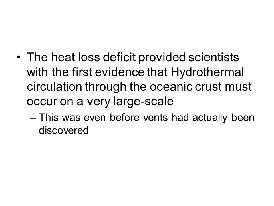 The heat loss deficit provided scientists with the first evidence that Hydrothermal circulation through the oceanic crust must occur on a very large-s